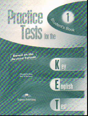 Practice Tests for the KET 1. Student's Book. Based on the Revised Format