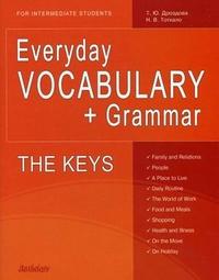 Everyday Vocabulary +Grammar: For Intermediate Students: The Keys: учеб.пос