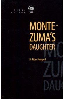 Дочь Монтесумы. Montezuma's daughter: Книга для чтения на английском языке