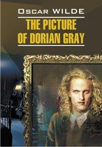 The Picture of Dorian Gray = Портрет Дориана Грея: Книга для чтения на англ