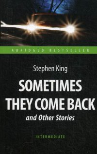 Sometimes They Come Back and Other Stories = Иногда они возвращаются: Книга