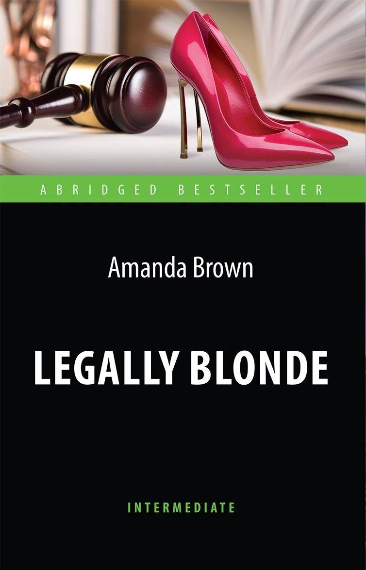 Legally Blonde = Блондинка в законе: Книга для чтения на англ. языке